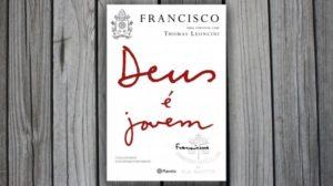 Deus é Jovem, novo livro do Papa Francisco, será lançado neste mês de março