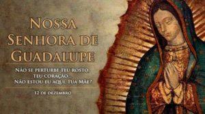12 de dezembro: Hoje é a festa de Nossa Senhora de Guadalupe, padroeira da América